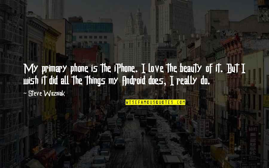 Phones No Phone Quotes By Steve Wozniak: My primary phone is the iPhone. I love