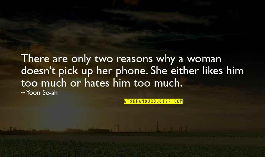 Phones No Phone Quotes By Yoon Se-ah: There are only two reasons why a woman