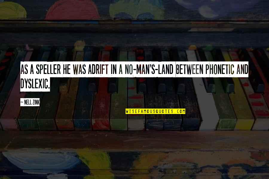 Phonetic Quotes By Nell Zink: As a speller he was adrift in a
