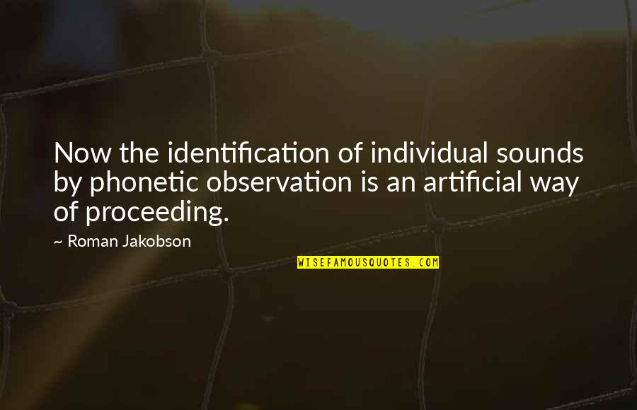 Phonetic Quotes By Roman Jakobson: Now the identification of individual sounds by phonetic