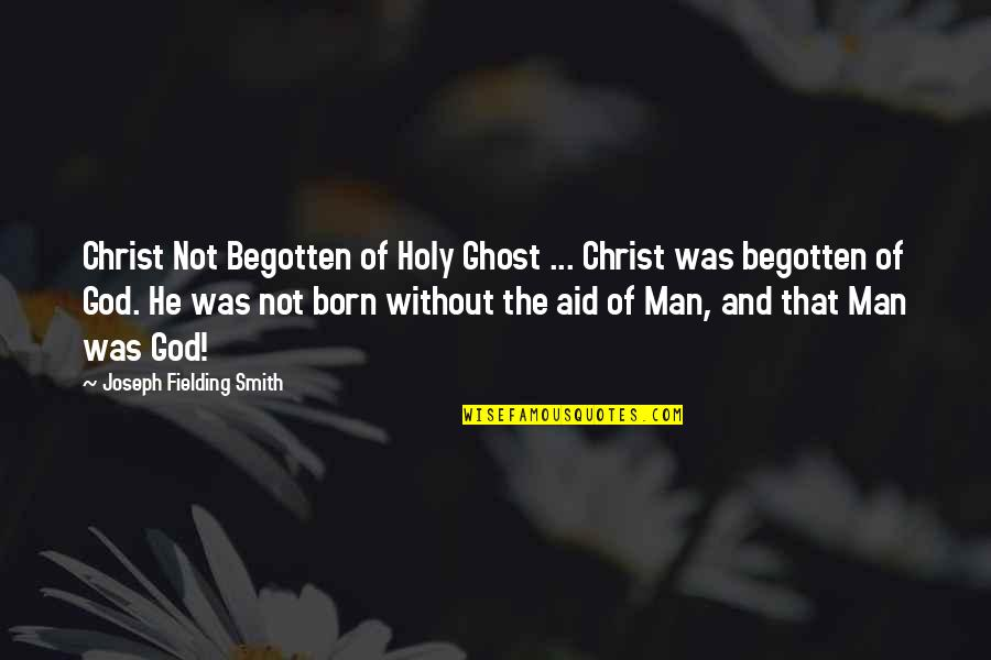 Phony Christian Quotes By Joseph Fielding Smith: Christ Not Begotten of Holy Ghost ... Christ