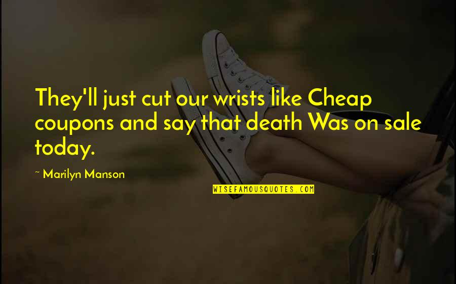 Phony Christian Quotes By Marilyn Manson: They'll just cut our wrists like Cheap coupons