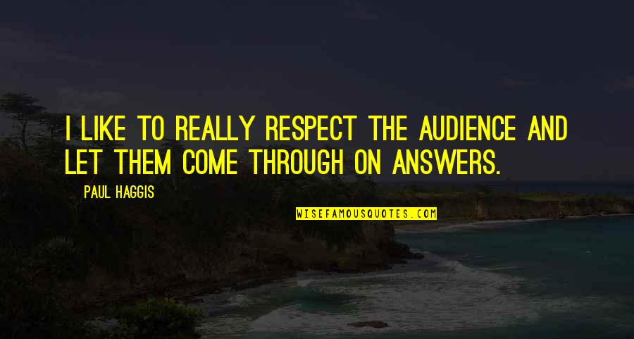 Phony Christian Quotes By Paul Haggis: I like to really respect the audience and