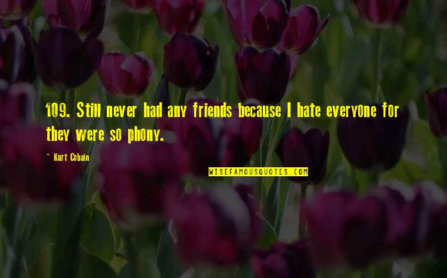 Phony Friends Quotes By Kurt Cobain: 109. Still never had any friends because I