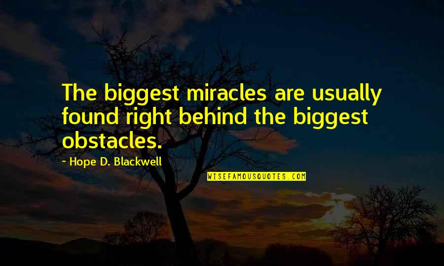 Phony Guys Quotes By Hope D. Blackwell: The biggest miracles are usually found right behind