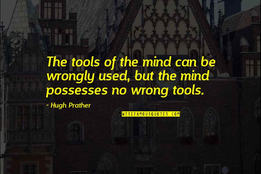 Phony Guys Quotes By Hugh Prather: The tools of the mind can be wrongly