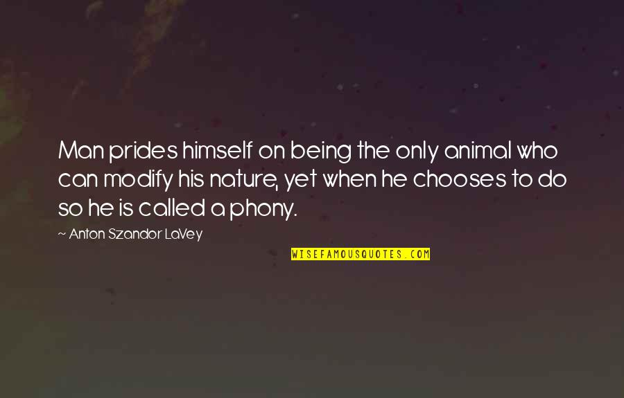 Phony Quotes By Anton Szandor LaVey: Man prides himself on being the only animal