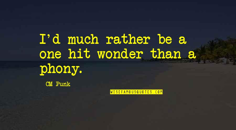 Phony Quotes By CM Punk: I'd much rather be a one-hit wonder than