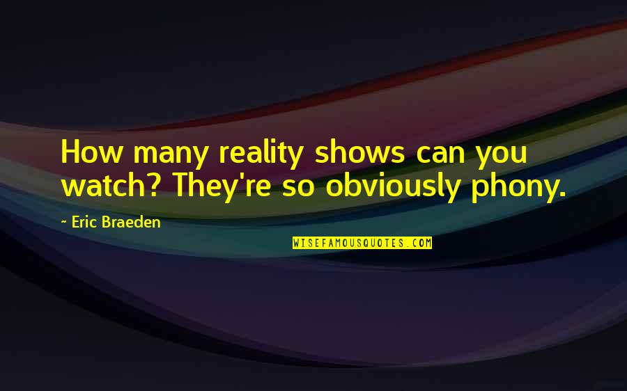 Phony Quotes By Eric Braeden: How many reality shows can you watch? They're