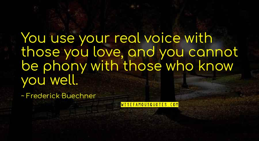 Phony Quotes By Frederick Buechner: You use your real voice with those you