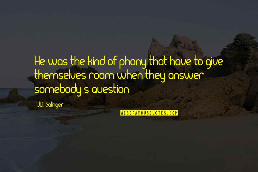 Phony Quotes By J.D. Salinger: He was the kind of phony that have