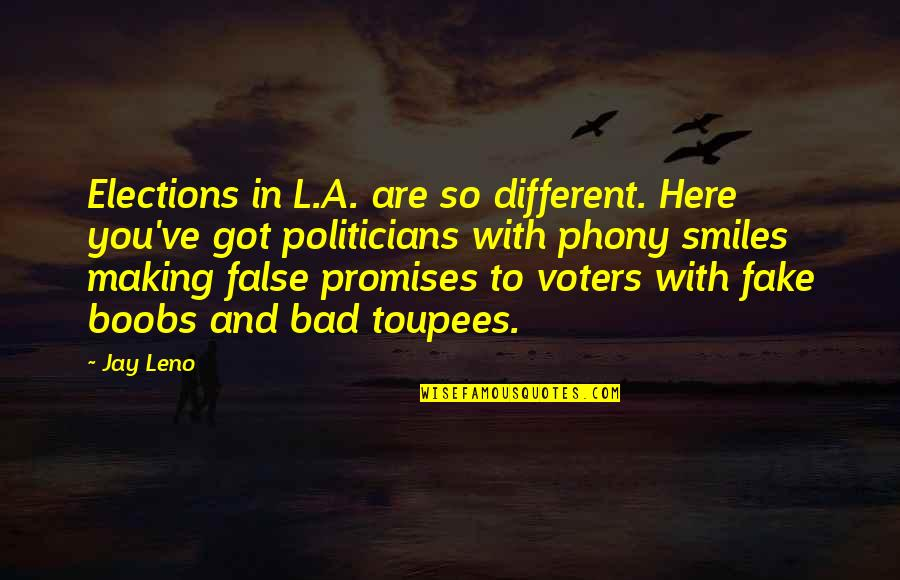 Phony Quotes By Jay Leno: Elections in L.A. are so different. Here you've