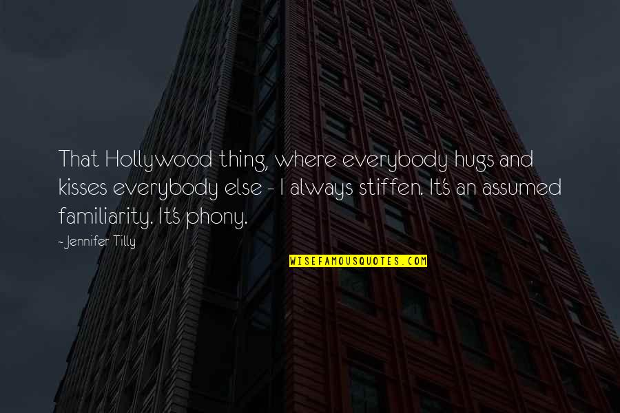 Phony Quotes By Jennifer Tilly: That Hollywood thing, where everybody hugs and kisses