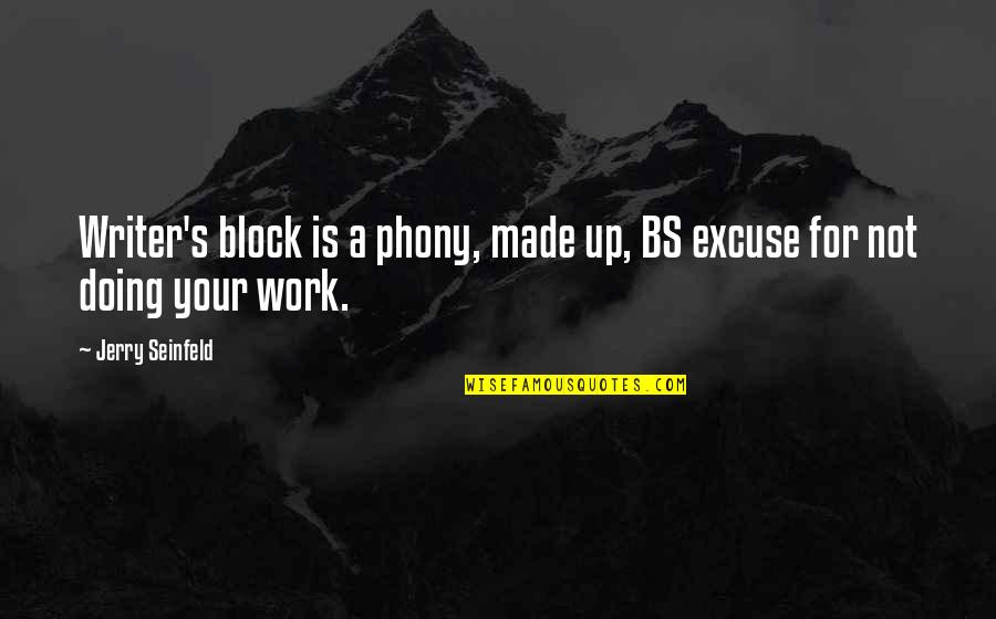 Phony Quotes By Jerry Seinfeld: Writer's block is a phony, made up, BS