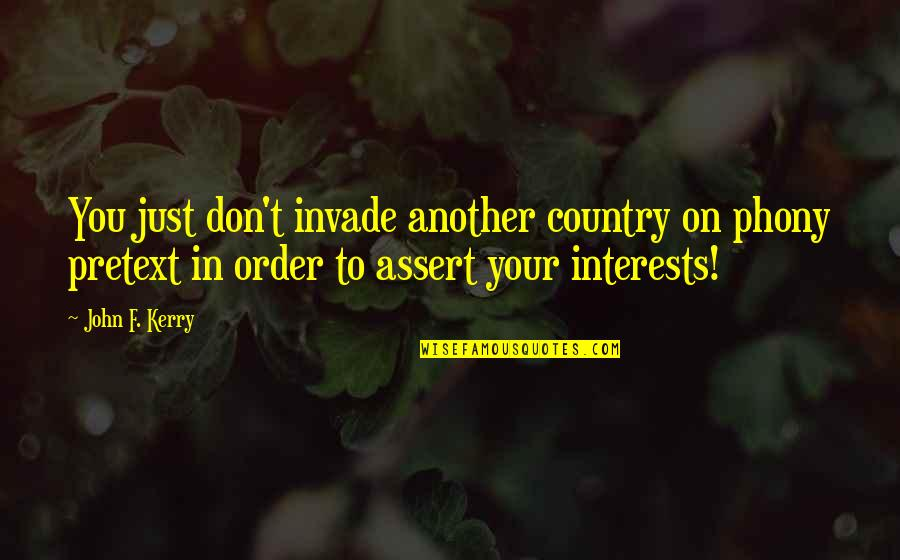 Phony Quotes By John F. Kerry: You just don't invade another country on phony