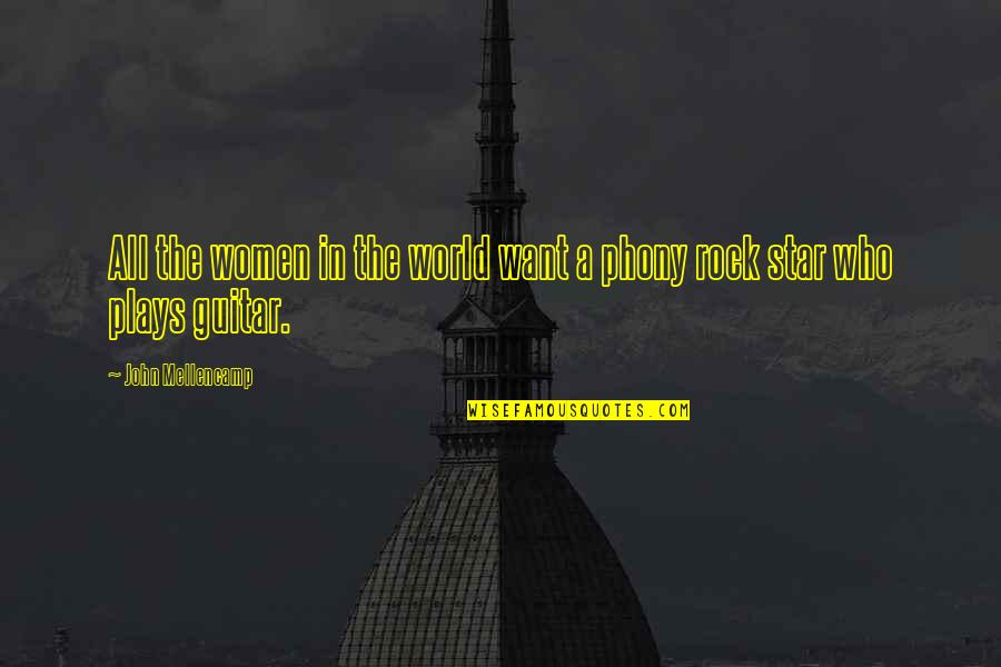 Phony Quotes By John Mellencamp: All the women in the world want a