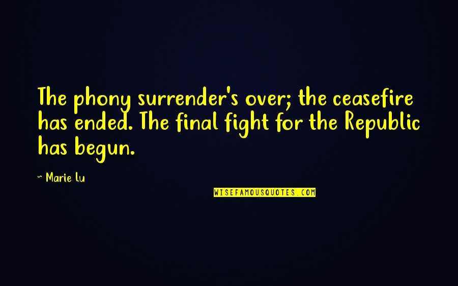 Phony Quotes By Marie Lu: The phony surrender's over; the ceasefire has ended.