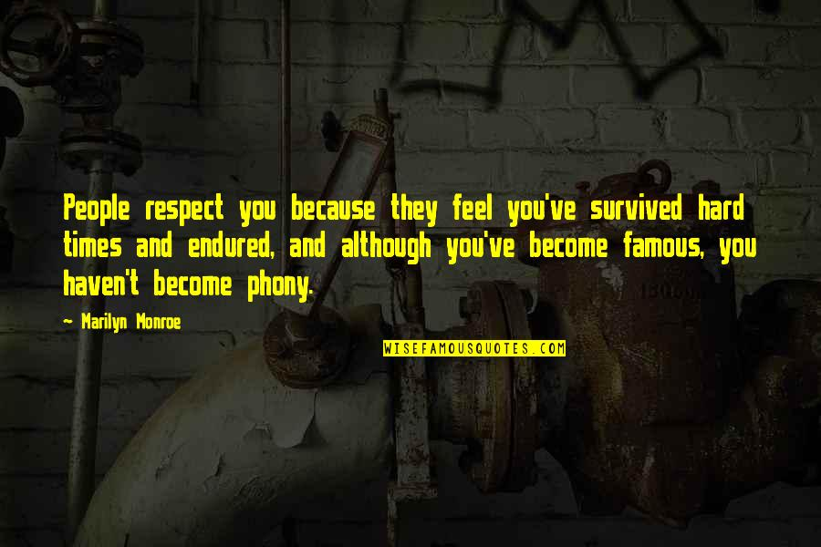 Phony Quotes By Marilyn Monroe: People respect you because they feel you've survived