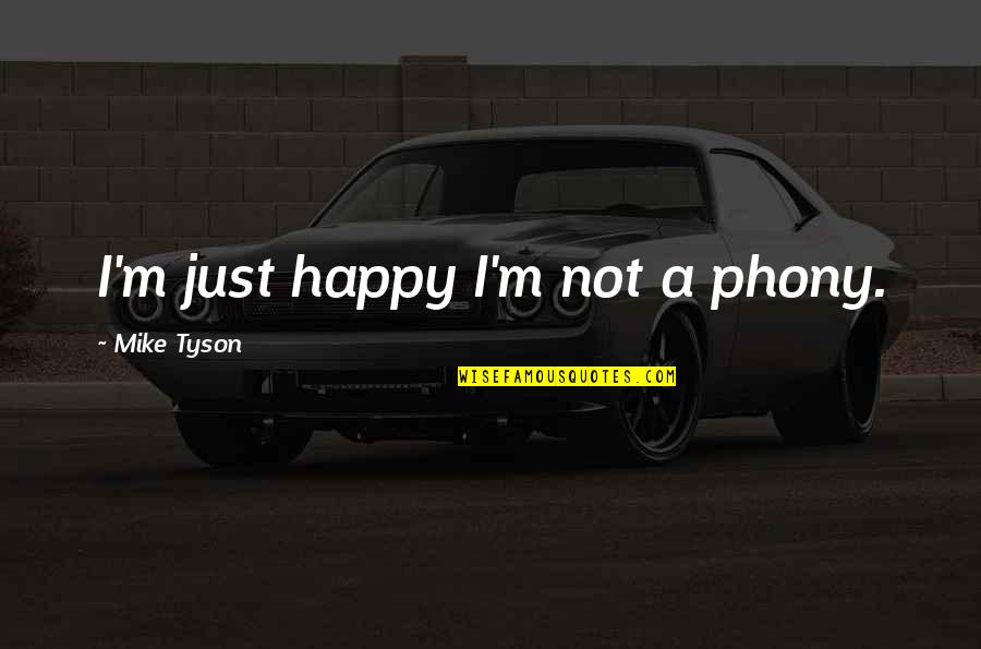 Phony Quotes By Mike Tyson: I'm just happy I'm not a phony.
