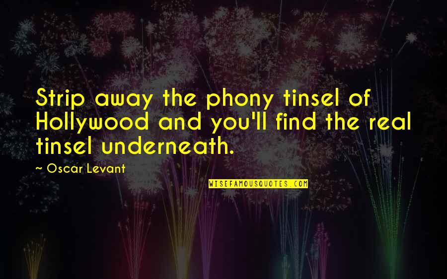 Phony Quotes By Oscar Levant: Strip away the phony tinsel of Hollywood and