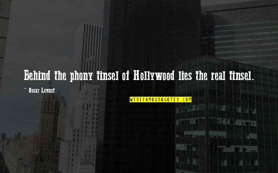 Phony Quotes By Oscar Levant: Behind the phony tinsel of Hollywood lies the