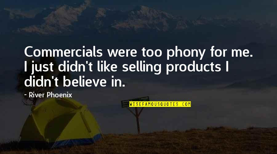 Phony Quotes By River Phoenix: Commercials were too phony for me. I just