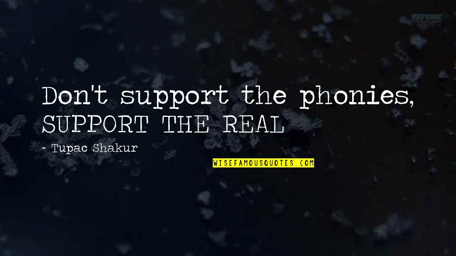 Phony Quotes By Tupac Shakur: Don't support the phonies, SUPPORT THE REAL
