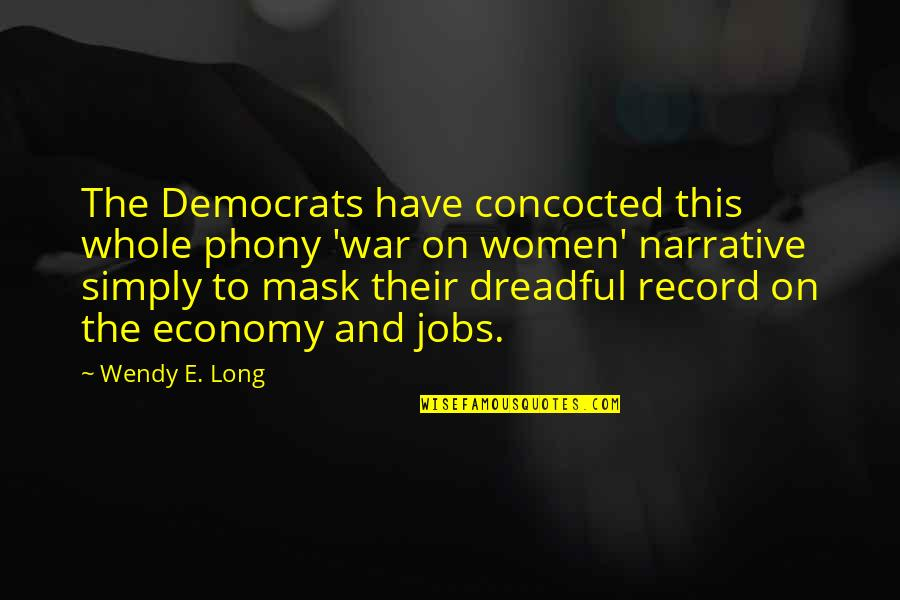 Phony Quotes By Wendy E. Long: The Democrats have concocted this whole phony 'war