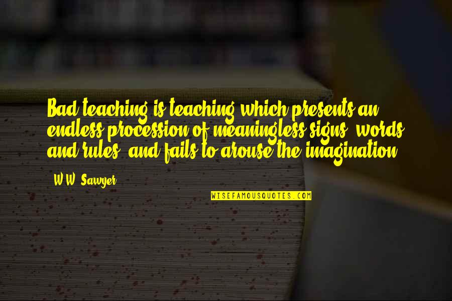 Phosalone Quotes By W.W. Sawyer: Bad teaching is teaching which presents an endless