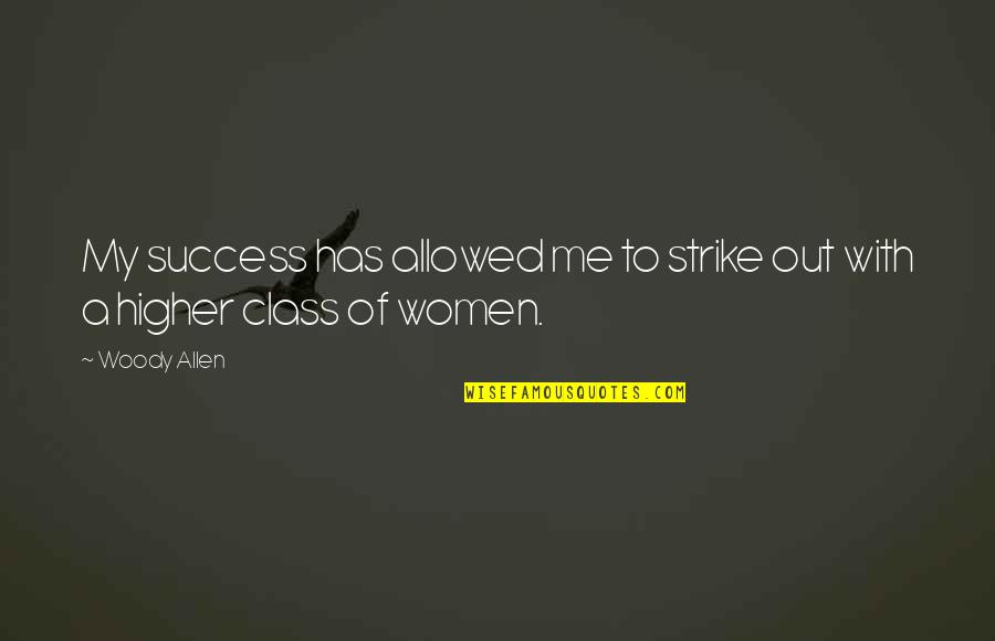 Phosalone Quotes By Woody Allen: My success has allowed me to strike out