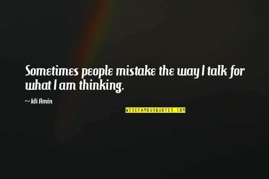 Photgenically Quotes By Idi Amin: Sometimes people mistake the way I talk for