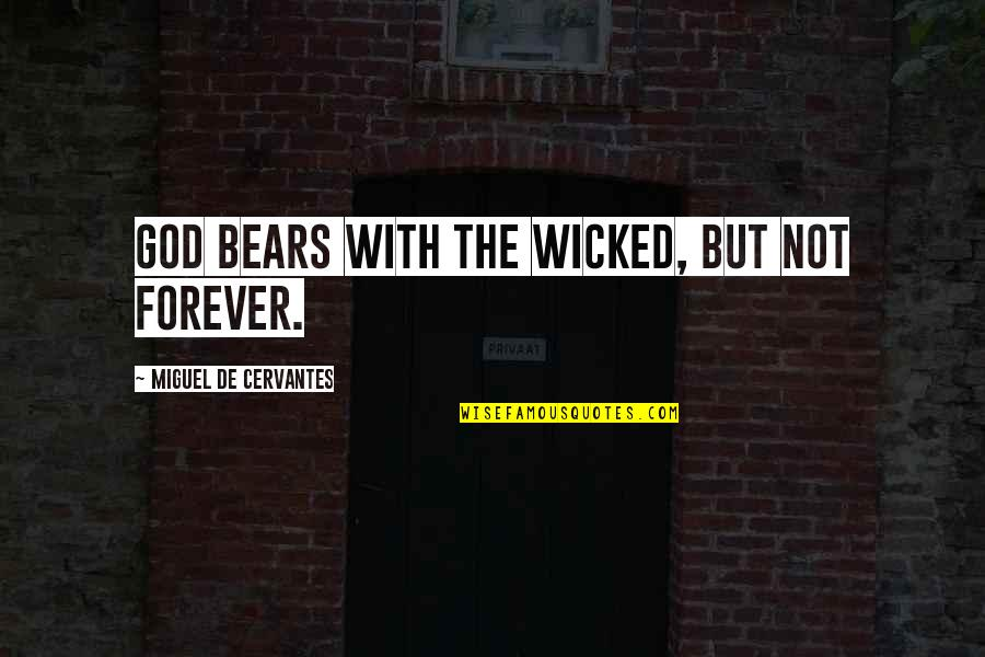 Photgenically Quotes By Miguel De Cervantes: God bears with the wicked, but not forever.