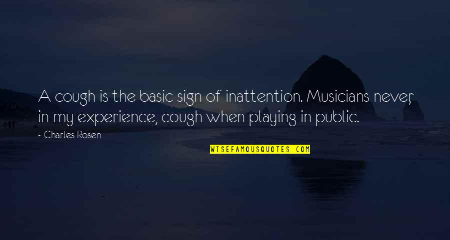 Photo Appreciation Quotes By Charles Rosen: A cough is the basic sign of inattention.