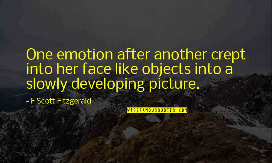 Photo Appreciation Quotes By F Scott Fitzgerald: One emotion after another crept into her face