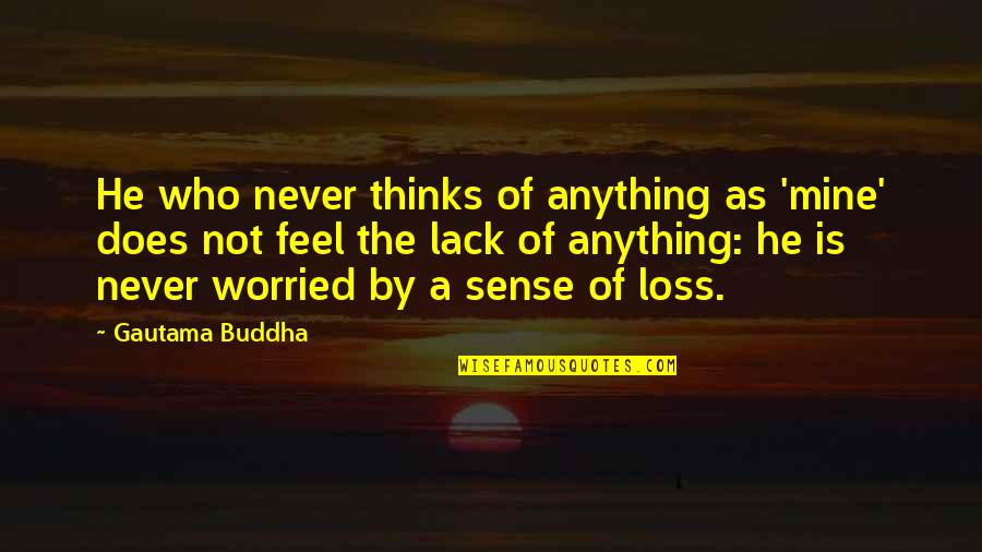 Photo Appreciation Quotes By Gautama Buddha: He who never thinks of anything as 'mine'