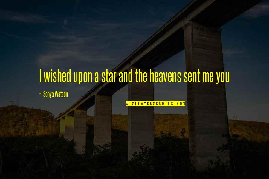 Photo Appreciation Quotes By Sonya Watson: I wished upon a star and the heavens