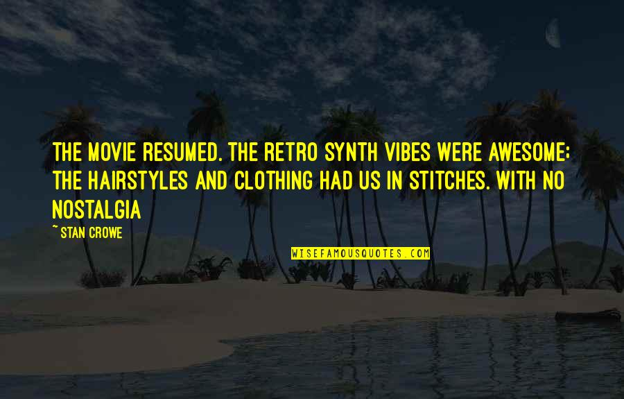 Photo Appreciation Quotes By Stan Crowe: The movie resumed. The retro synth vibes were