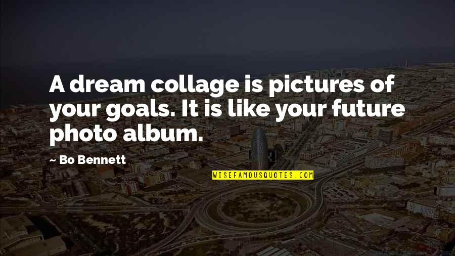 Photo Collage Quotes By Bo Bennett: A dream collage is pictures of your goals.