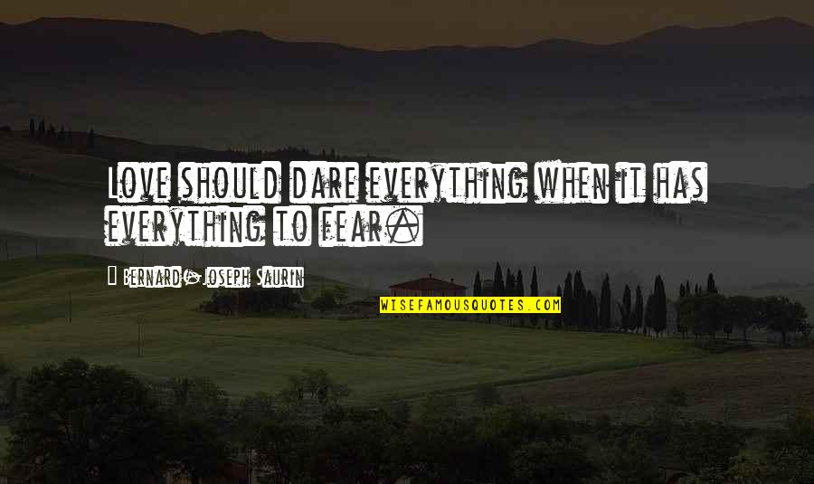 Photobucket Inspirational Quotes By Bernard-Joseph Saurin: Love should dare everything when it has everything