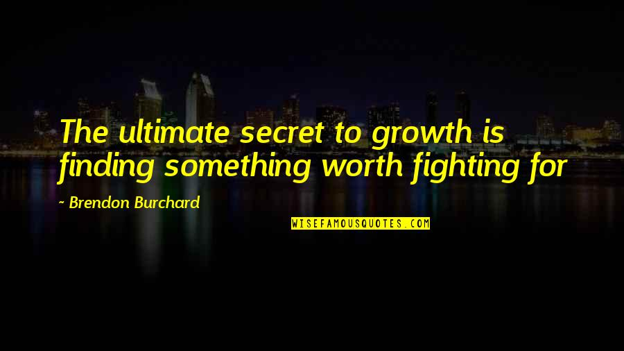 Photobucket Inspirational Quotes By Brendon Burchard: The ultimate secret to growth is finding something