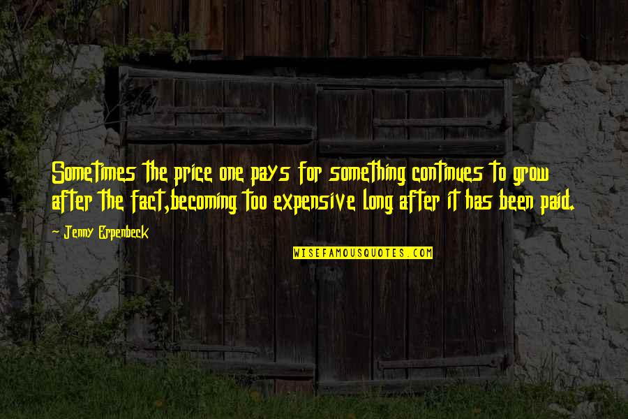 Photobucket Inspirational Quotes By Jenny Erpenbeck: Sometimes the price one pays for something continues