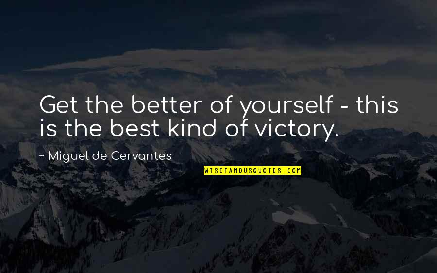 Photobucket Inspirational Quotes By Miguel De Cervantes: Get the better of yourself - this is