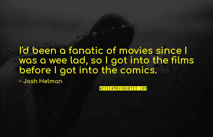 Photobucket Quotes By Josh Helman: I'd been a fanatic of movies since I