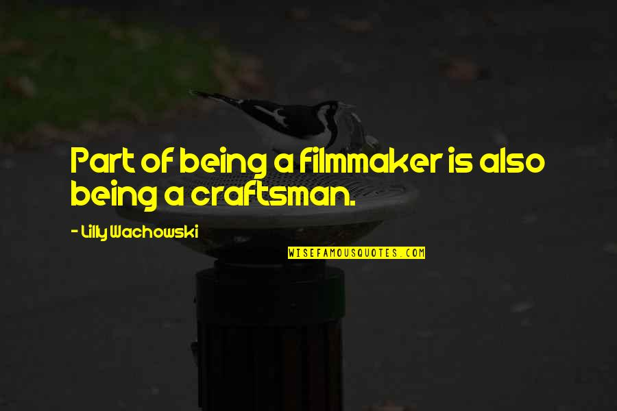 Photobucket Quotes By Lilly Wachowski: Part of being a filmmaker is also being