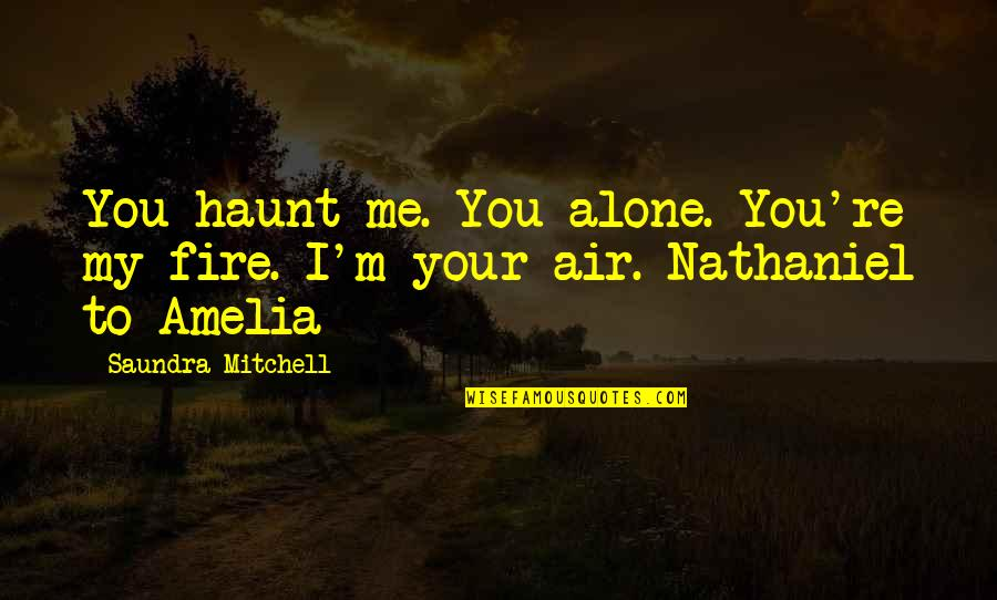 Photobucket Quotes By Saundra Mitchell: You haunt me. You alone. You're my fire.