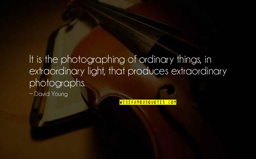 Photographing Light Quotes By David Young: It is the photographing of ordinary things, in