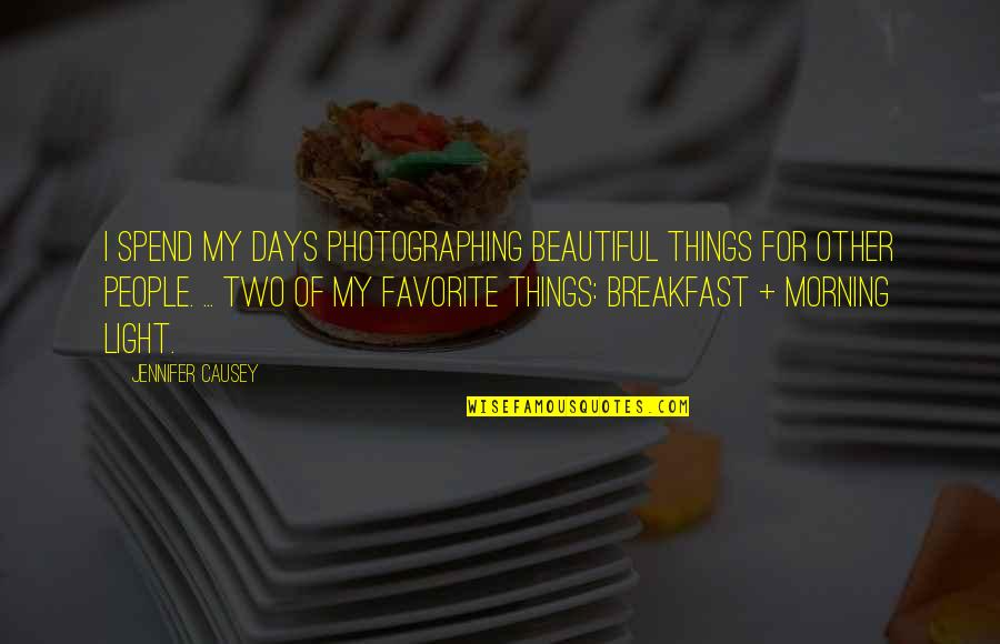 Photographing Light Quotes By Jennifer Causey: I spend my days photographing beautiful things for
