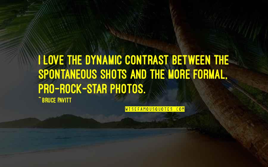 Photos And Love Quotes By Bruce Pavitt: I love the dynamic contrast between the spontaneous