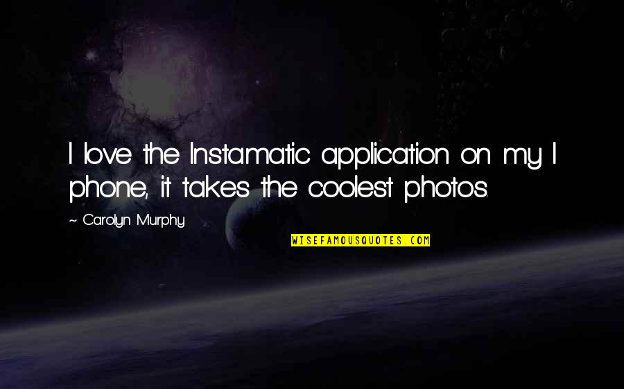 Photos And Love Quotes By Carolyn Murphy: I love the Instamatic application on my I