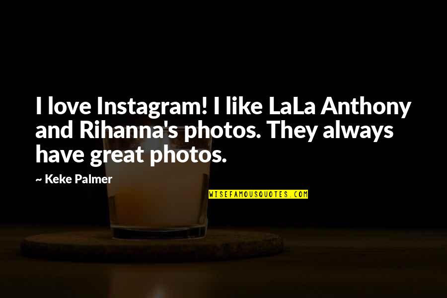 Photos And Love Quotes By Keke Palmer: I love Instagram! I like LaLa Anthony and